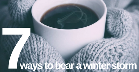 7 Ways to Bear a Winter Storm