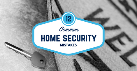 12 Common Home Security Mistakes
